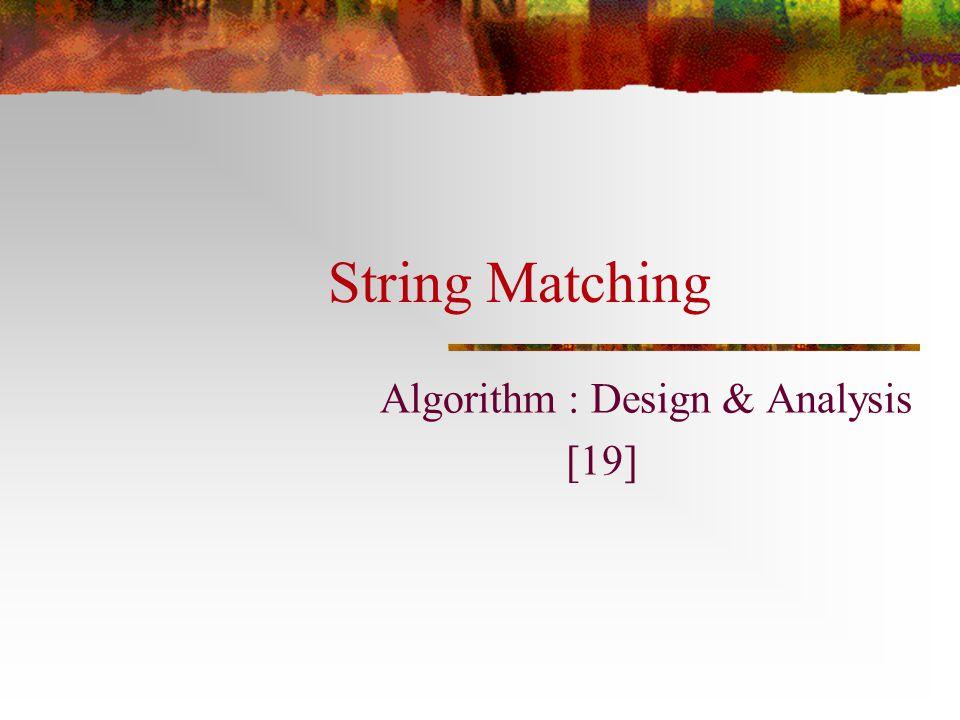 String Matching Algorithm : Design & Analysis [19]