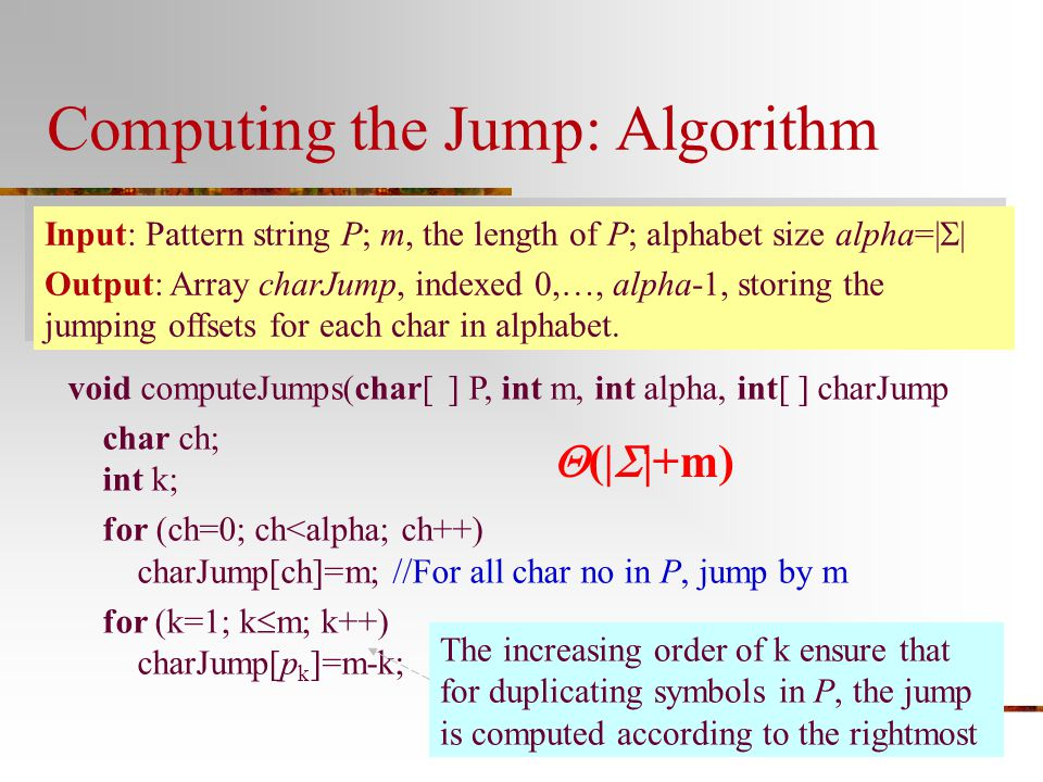 Computing the Jump: Algorithm Input: Pattern string P; m, the length of P; alphabet size alpha=|  | Output: Array charJump, indexed 0,…, alpha-1, sto