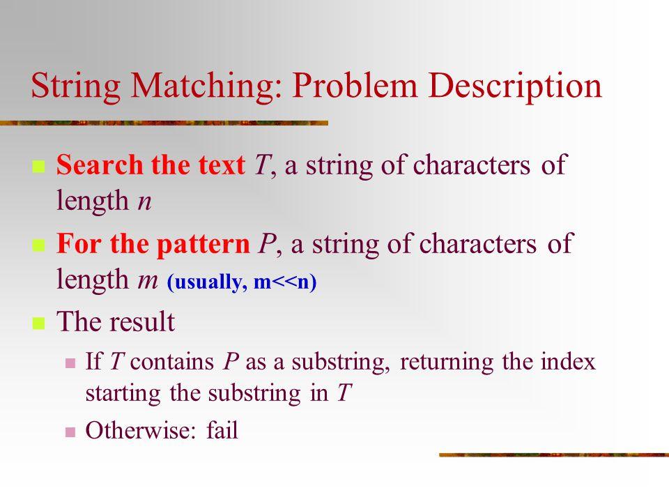 Computing matchJump: Example P = w o w w o w matchJump[6]=1 Direction of computing w o w t 1 …… t j ……  Matched is empty w o w matchJump[5]=3 w o w t 1 …… t j w …… Matched is 1 w o w  Slide[6]=1 (m-k)=0 pkpk pkpk Slide[5]=5-3=2 (m-k)=1