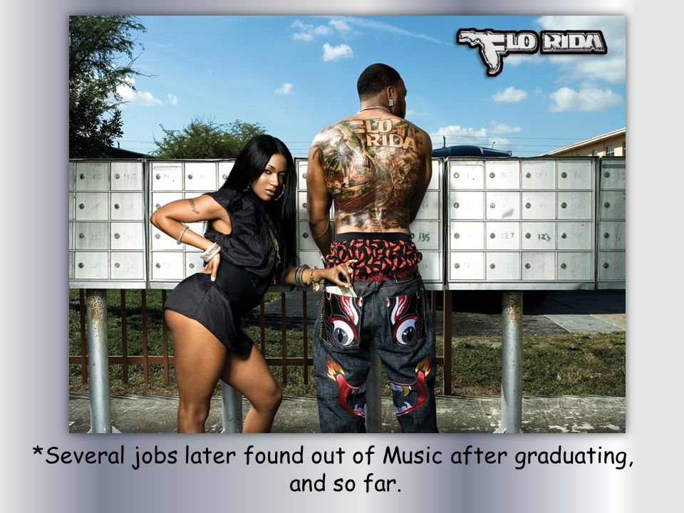 *Several jobs later found out of Music after graduating, and so far.
