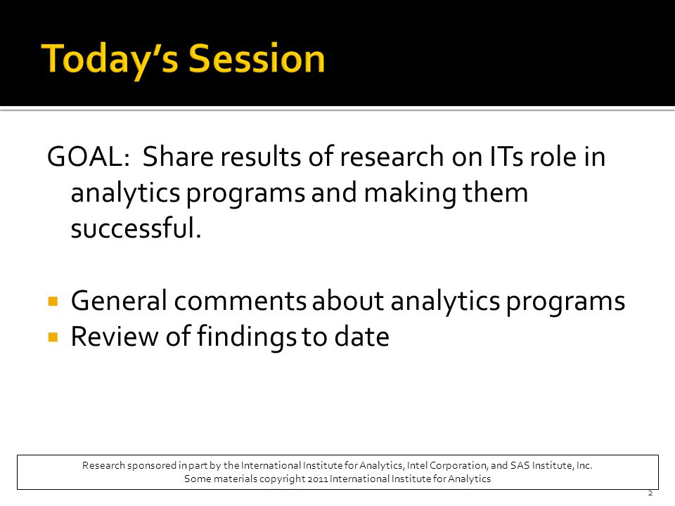 GOAL: Share results of research on ITs role in analytics programs and making them successful.