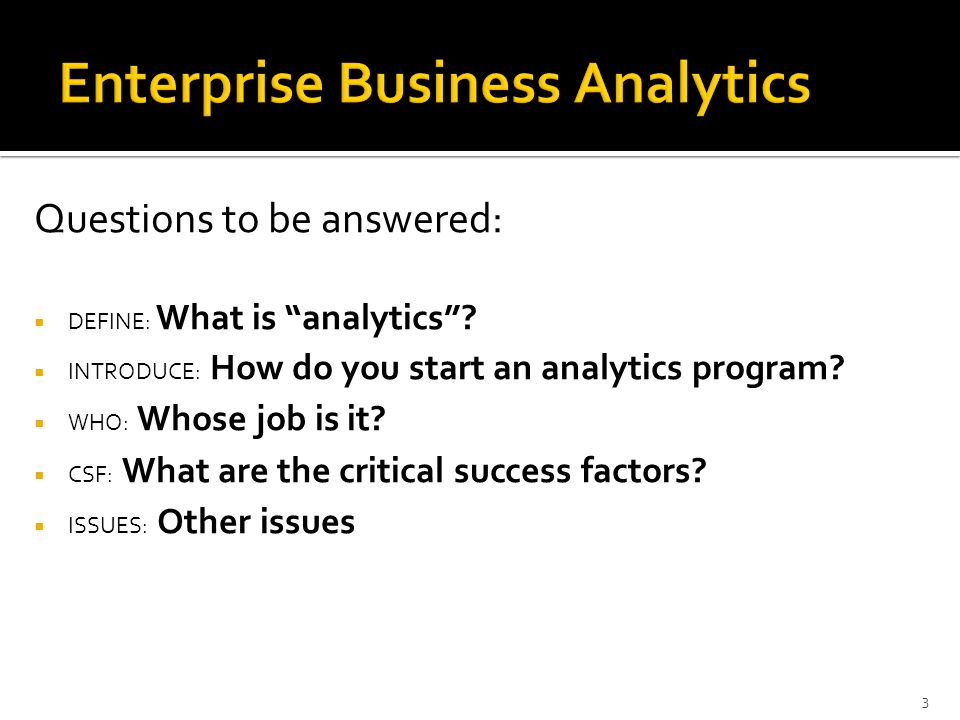 Questions to be answered:  DEFINE: What is analytics .