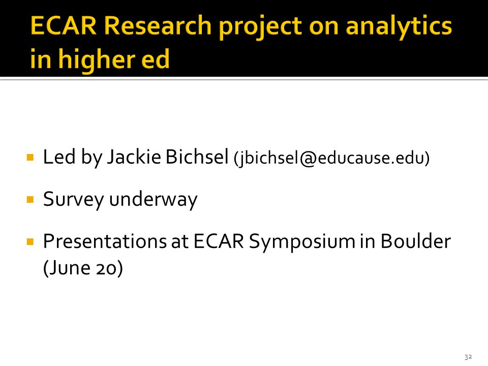  Led by Jackie Bichsel (jbichsel@educause.edu)  Survey underway  Presentations at ECAR Symposium in Boulder (June 20) 32