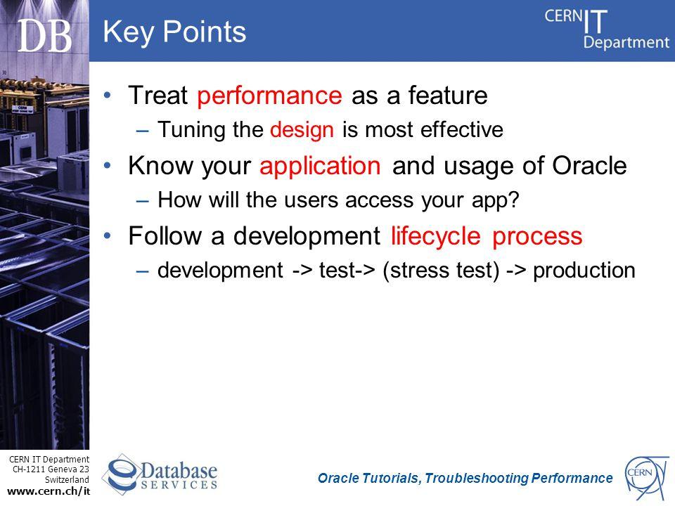 CERN IT Department CH-1211 Geneva 23 Switzerland www.cern.ch/i t Oracle Tutorials, Troubleshooting Performance Key Points Treat performance as a featu