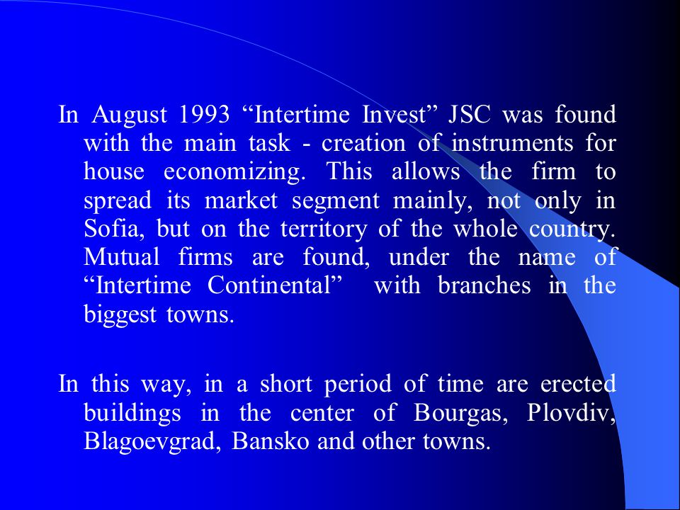 In August 1993 Intertime Invest JSC was found with the main task - creation of instruments for house economizing.