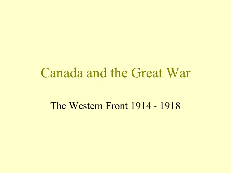 Canada and the Great War The Western Front 1914 - 1918