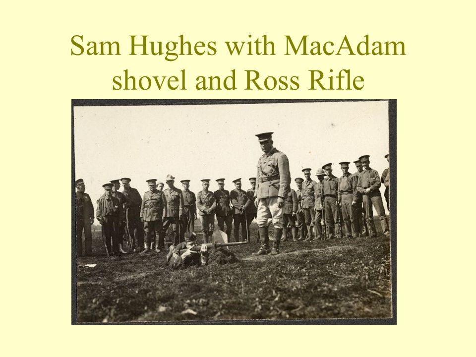 Sam Hughes with MacAdam shovel and Ross Rifle