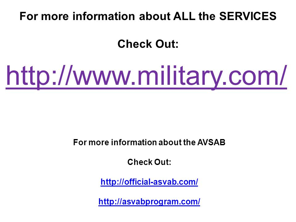 http://www.military.com/ For more information about ALL the SERVICES Check Out: For more information about the AVSAB Check Out: http://official-asvab.