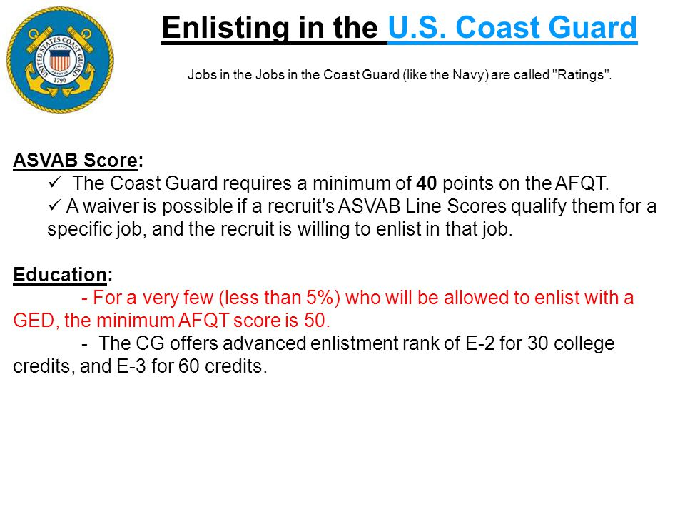 Enlisting in the U.S. Coast Guard Jobs in the Jobs in the Coast Guard (like the Navy) are called