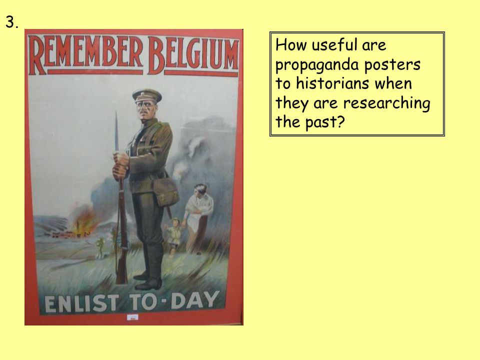 How useful are propaganda posters to historians when they are researching the past? 3.