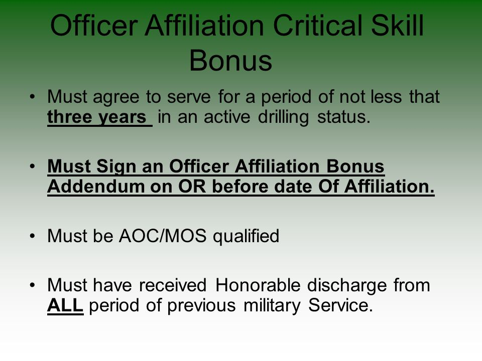 Officer Affiliation Critical Skill Bonus Must agree to serve for a period of not less that three years in an active drilling status. Must Sign an Offi