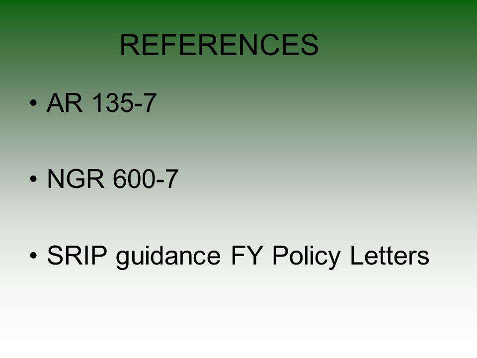 REFERENCES AR 135-7 NGR 600-7 SRIP guidance FY Policy Letters