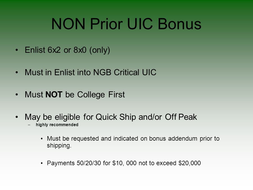 NON Prior UIC Bonus Enlist 6x2 or 8x0 (only) Must in Enlist into NGB Critical UIC Must NOT be College First May be eligible for Quick Ship and/or Off