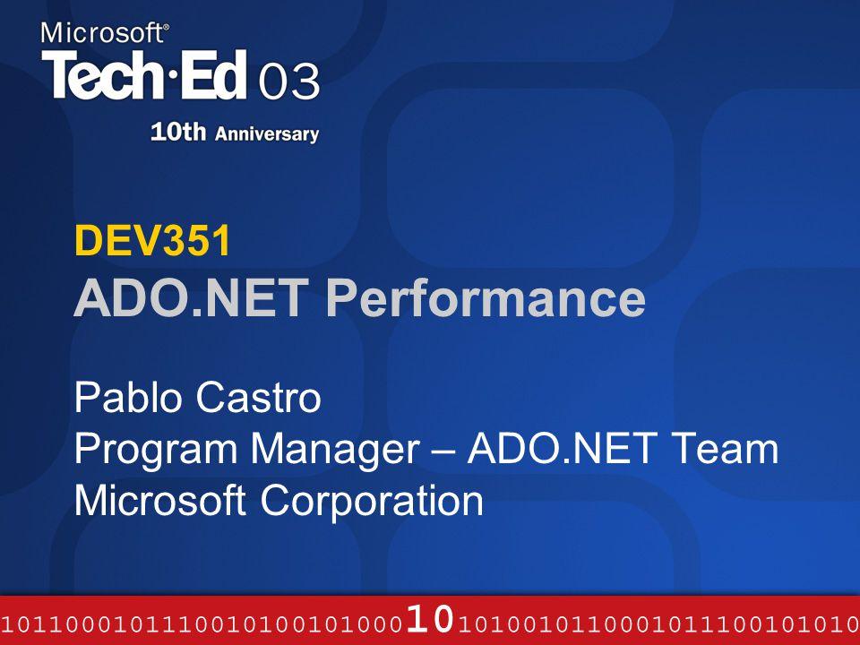 DEV351 ADO.NET Performance Pablo Castro Program Manager – ADO.NET Team Microsoft Corporation