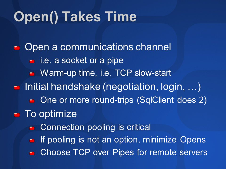 Open() Takes Time Open a communications channel i.e.