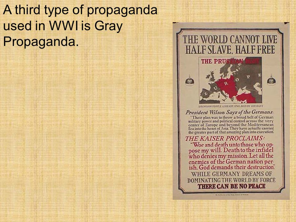 A third type of propaganda used in WWI is Gray Propaganda.
