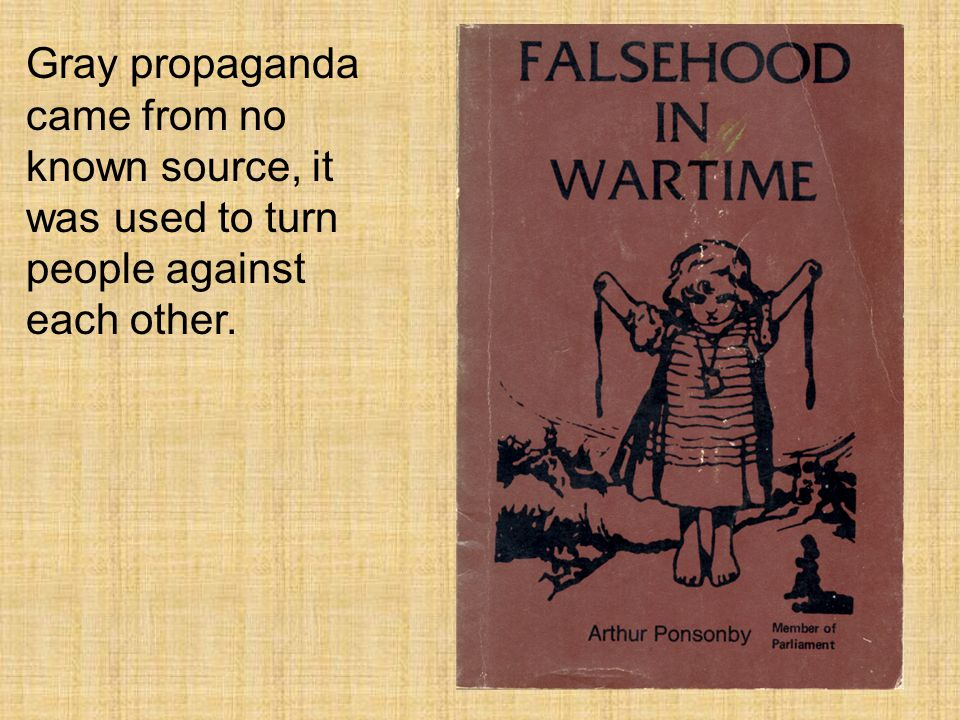 Gray propaganda came from no known source, it was used to turn people against each other.
