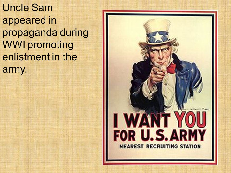 Uncle Sam appeared in propaganda during WWI promoting enlistment in the army.