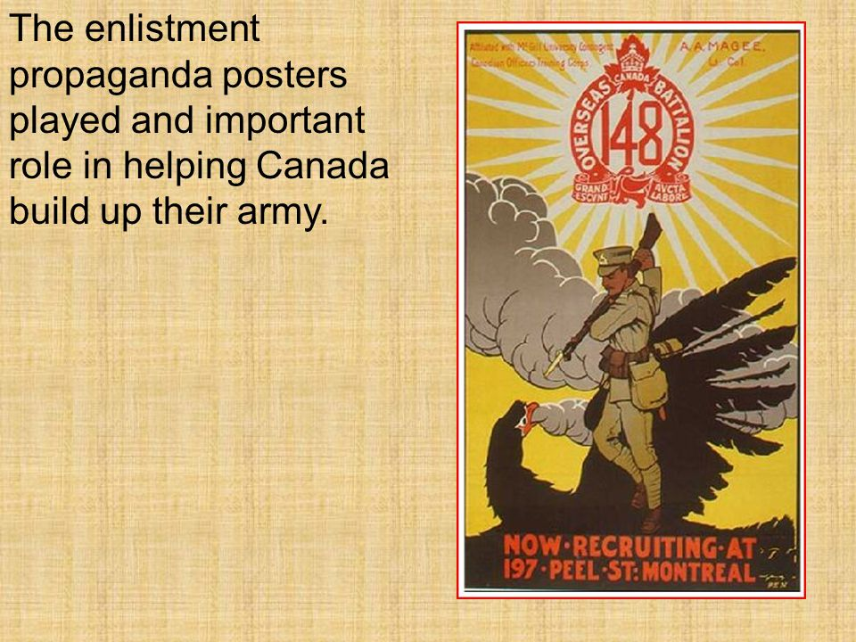The enlistment propaganda posters played and important role in helping Canada build up their army.