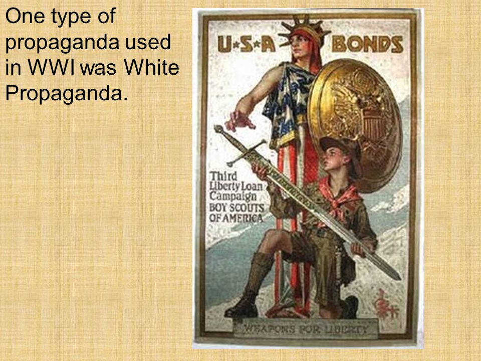 One type of propaganda used in WWI was White Propaganda.