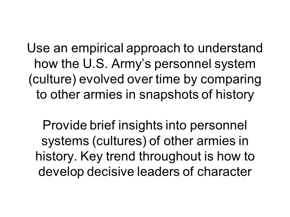 Use an empirical approach to understand how the U.S. Army's personnel system (culture) evolved over time by comparing to other armies in snapshots of