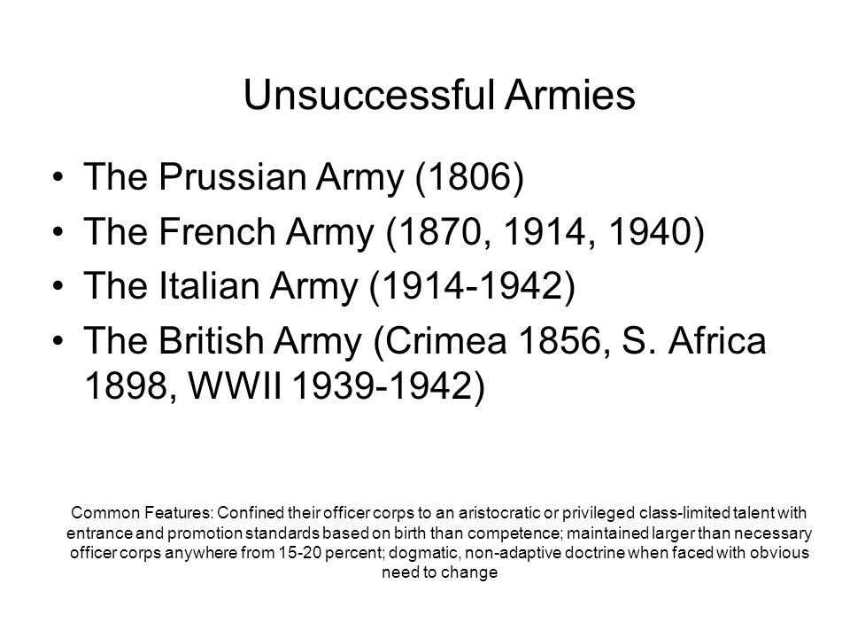 The Prussian Army (1806) The French Army (1870, 1914, 1940) The Italian Army (1914-1942) The British Army (Crimea 1856, S. Africa 1898, WWII 1939-1942