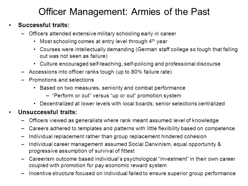 US Army Officer Trends Officer to Enlisted Ratios Context: Technology breakthrough, Communication, Area of Operations, Doctrinal Focus, Operational Environment, Spectrum of Conflict, Army Purpose, Officer Development Civil WarWorld War IWorld War IIVietnam/Cold WarToday Strength Ratio to EnlistedStrength Ratio to EnlistedStrength Ratio to EnlistedStrength Ratio to EnlistedStrength Ratio to Enlisted Total Army2,100,000 4,050,000 8,800,000 1,330,000 1,140,000 Officers137,2541: 14.3250,0001: 15.2758,6201: 10.6172,7271: 6.7180,0941: 5.3 Field Grade41,1761: 47.732,9261: 115.442,3071: 190.173,8881: 15.778,0821: 12.3 General5641: 34801,0061: 3777.31,2601: 63825421: 2135.26321: 1518.8 Infantry / Armor Force 1,6061: 14.26,2431: 35.33,9661: 20.93,5101: 15.7 IN: 34881: 12.1 HV: 37791: 11.3 ST: 42241: 11.4