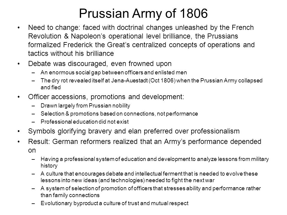 Prussian Army of 1806 Need to change: faced with doctrinal changes unleashed by the French Revolution & Napoleon's operational level brilliance, the P