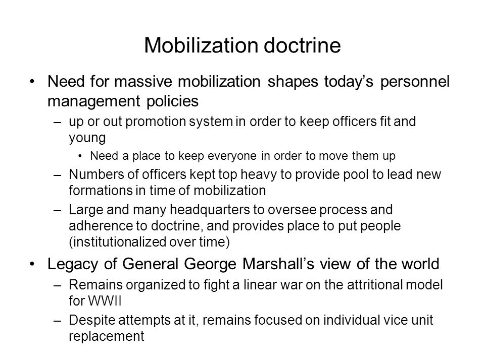 Mobilization doctrine Need for massive mobilization shapes today's personnel management policies –up or out promotion system in order to keep officers