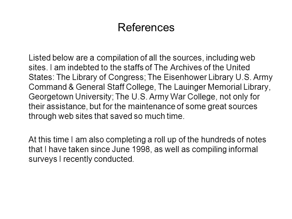 References Listed below are a compilation of all the sources, including web sites. I am indebted to the staffs of The Archives of the United States: T