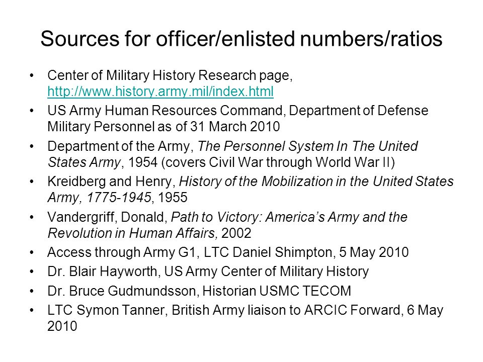 Sources for officer/enlisted numbers/ratios Center of Military History Research page, http://www.history.army.mil/index.html http://www.history.army.m