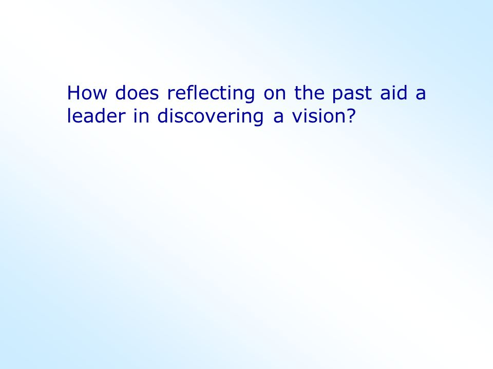 How does reflecting on the past aid a leader in discovering a vision?