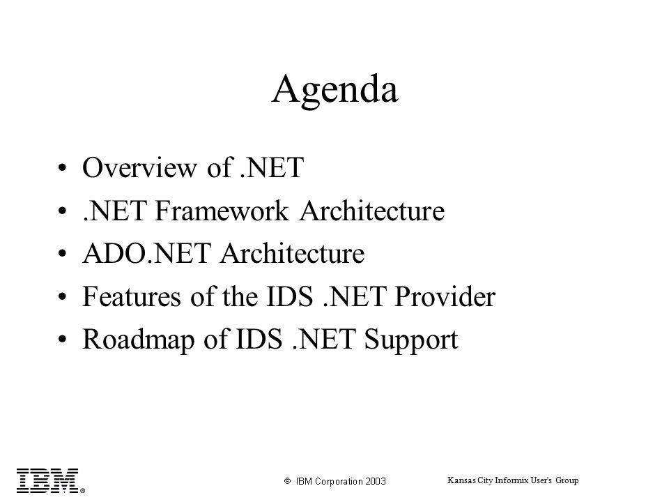 Kansas City Informix User s Group Agenda Overview of.NET.NET Framework Architecture ADO.NET Architecture Features of the IDS.NET Provider Roadmap of IDS.NET Support