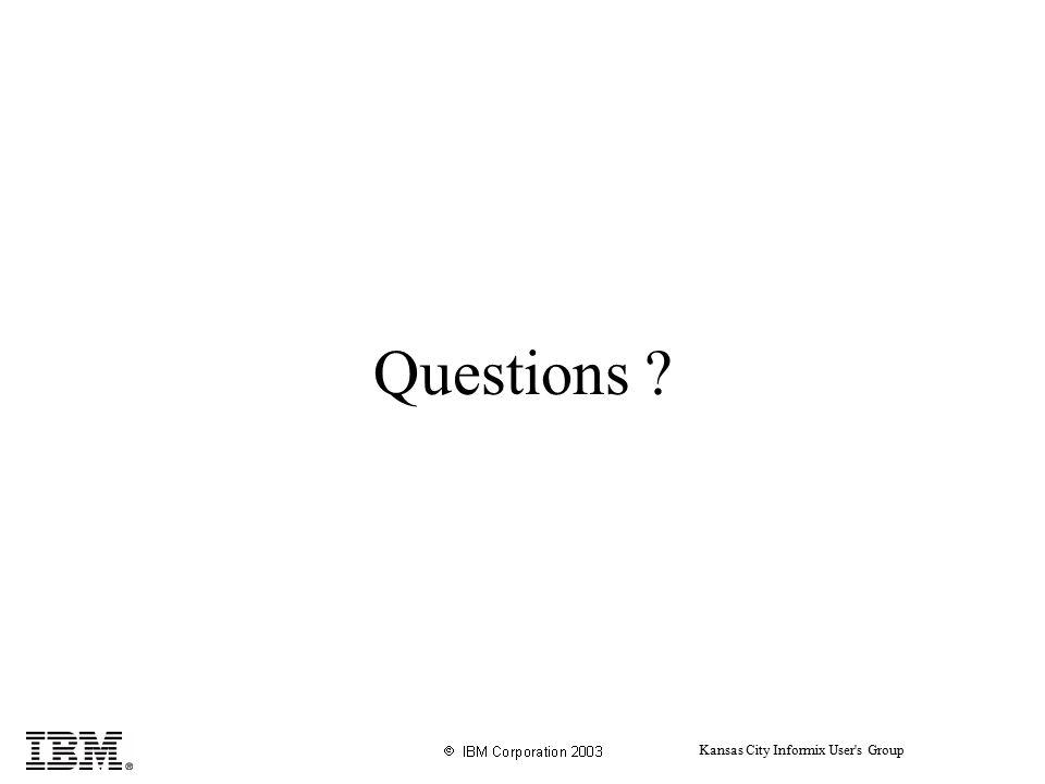 Kansas City Informix User s Group Questions ?