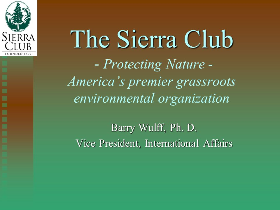 The Sierra Club The Sierra Club - Protecting Nature - America's premier grassroots environmental organization Barry Wulff, Ph.