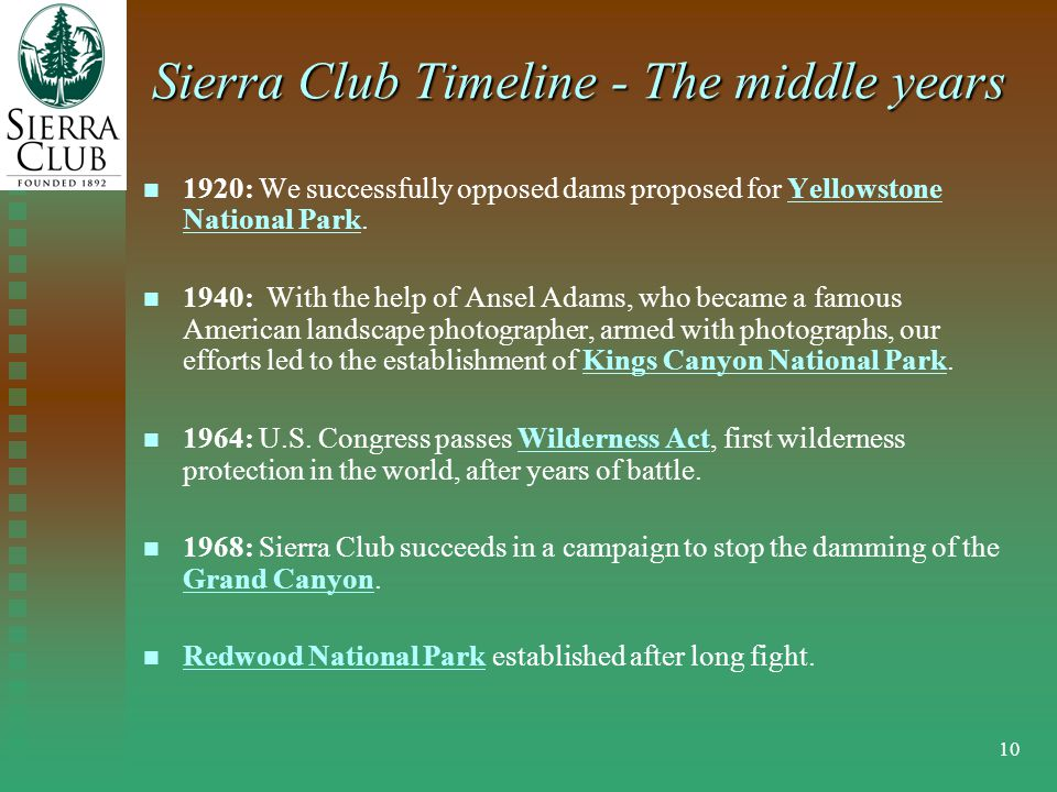 10 Sierra Club Timeline - The middle years 1920: We successfully opposed dams proposed for Yellowstone National Park.