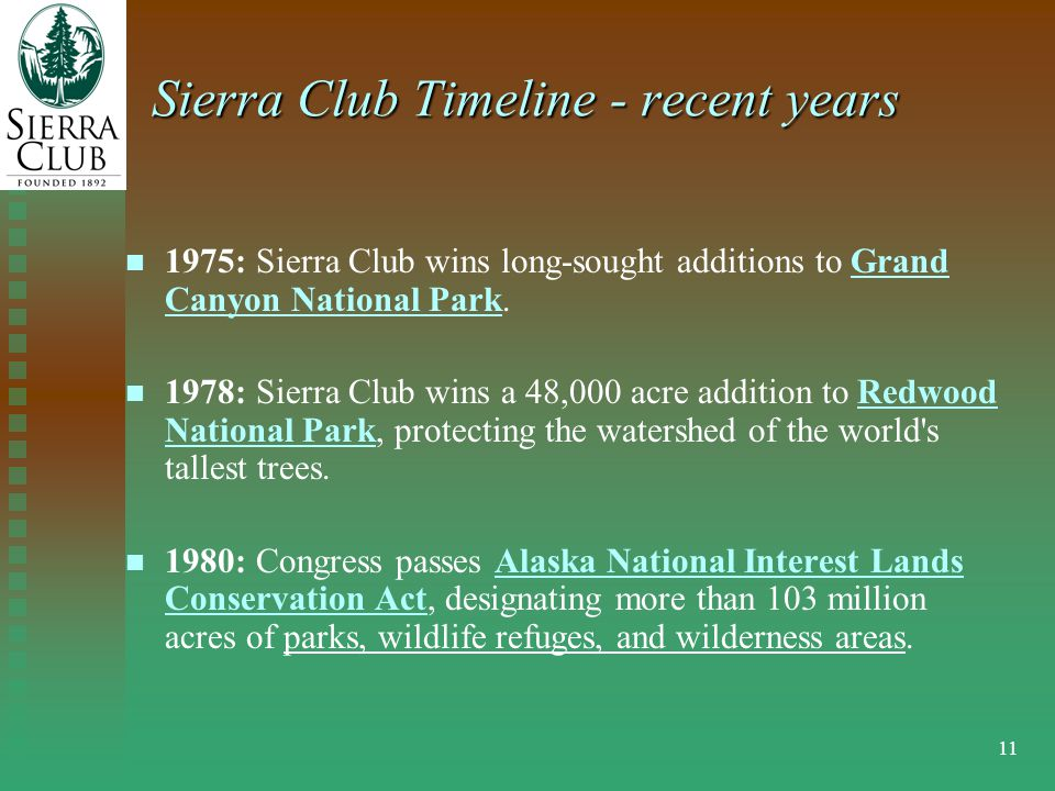 11 Sierra Club Timeline - recent years 1975: Sierra Club wins long-sought additions to Grand Canyon National Park.