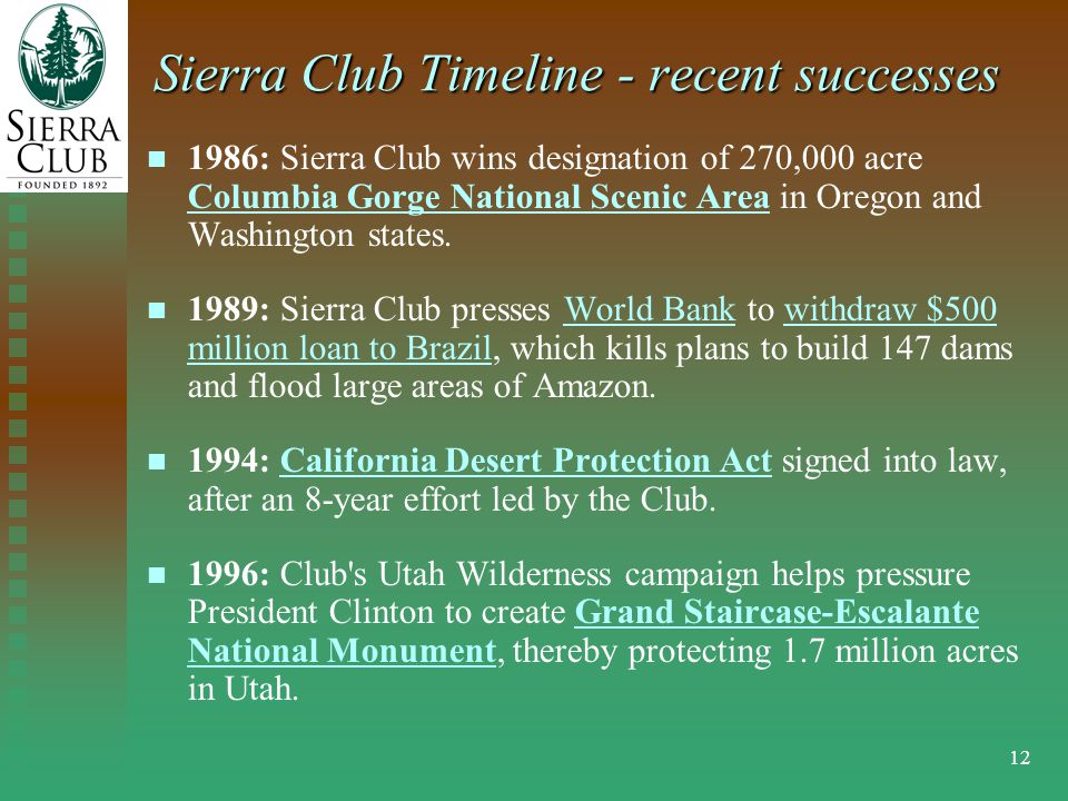 12 Sierra Club Timeline - recent successes 1986: Sierra Club wins designation of 270,000 acre Columbia Gorge National Scenic Area in Oregon and Washington states.
