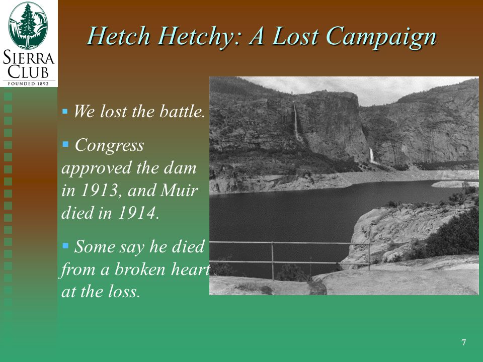 7 Hetch Hetchy: A Lost Campaign  We lost the battle.