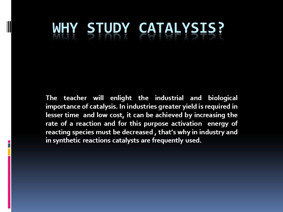 The teacher will enlist different types of catalysis.