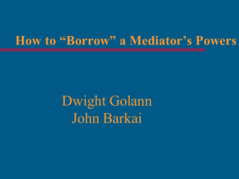 How to Borrow a Mediator's Powers Dwight Golann John Barkai