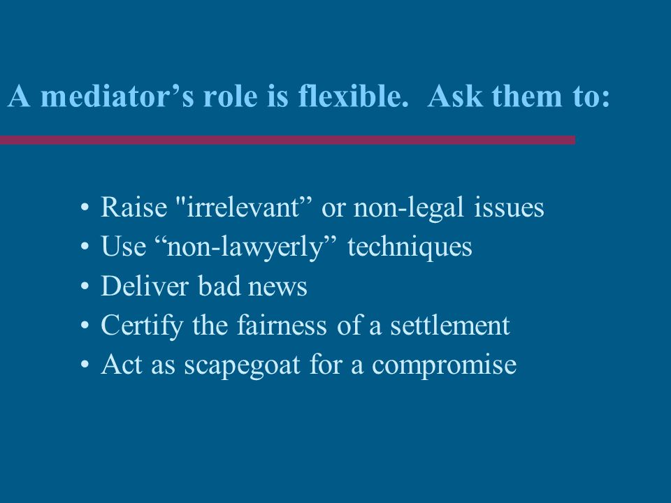 A mediator's role is flexible. Ask them to: Raise
