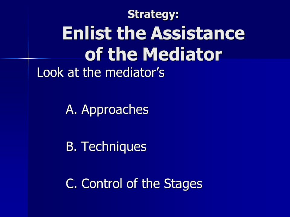 Strategy: Enlist the Assistance of the Mediator Look at the mediator's A.