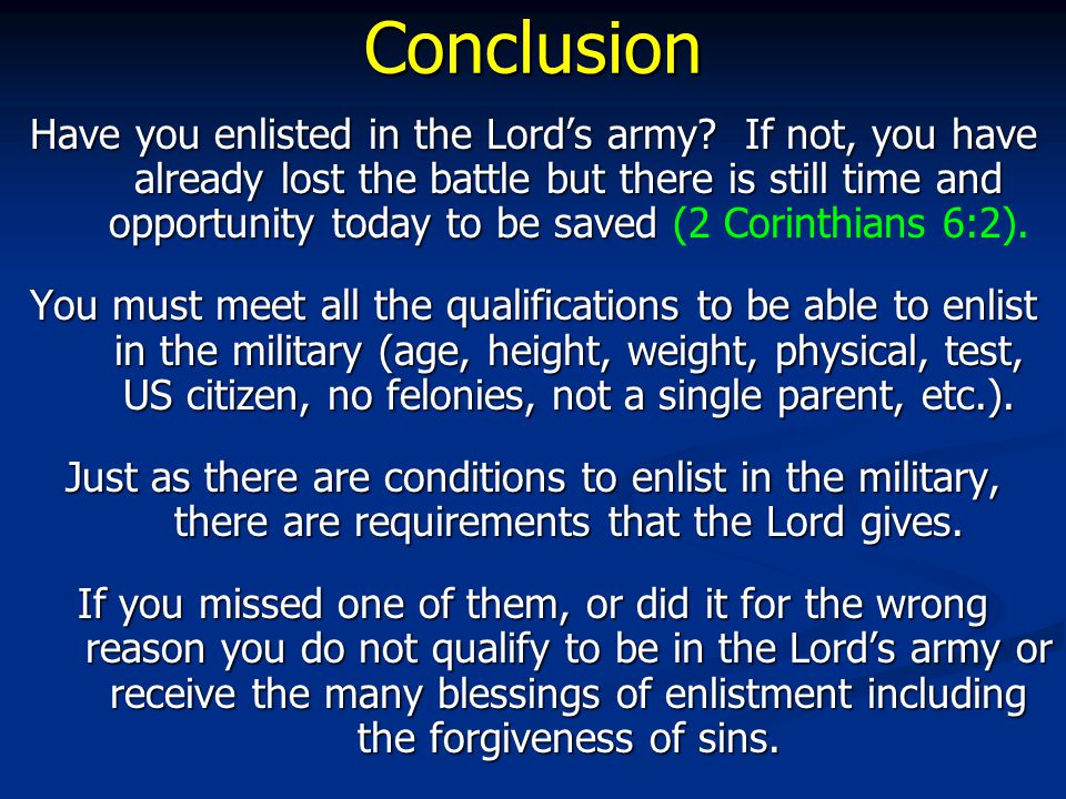 Conclusion Have you enlisted in the Lord's army.