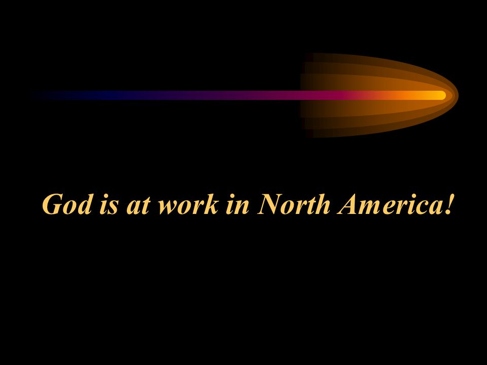 God is at work in North America!