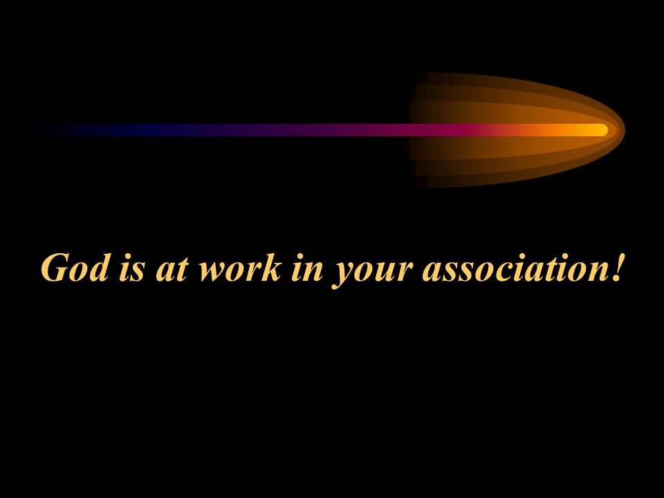 God is at work in your association!