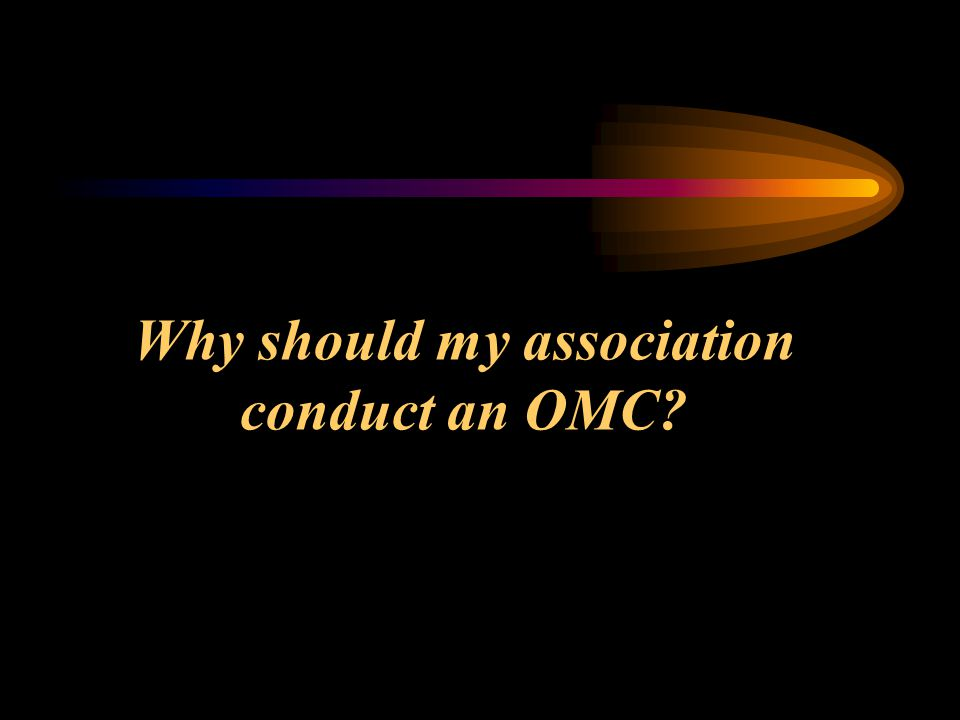 Why should my association conduct an OMC?