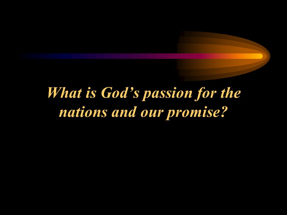 What is God's passion for the nations and our promise?