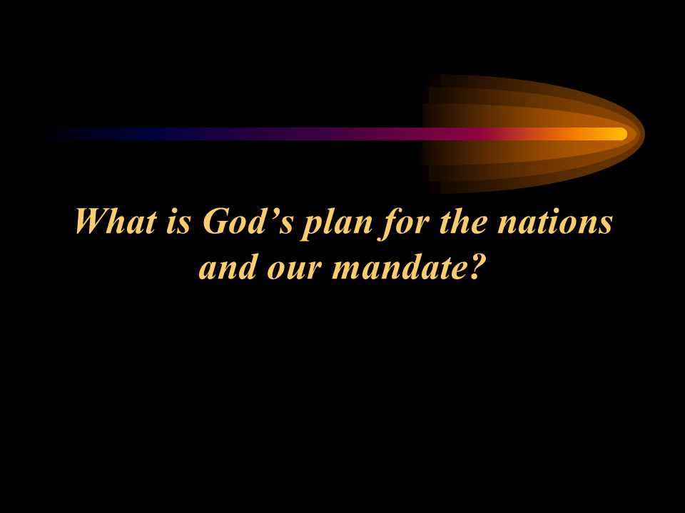 What is God's plan for the nations and our mandate