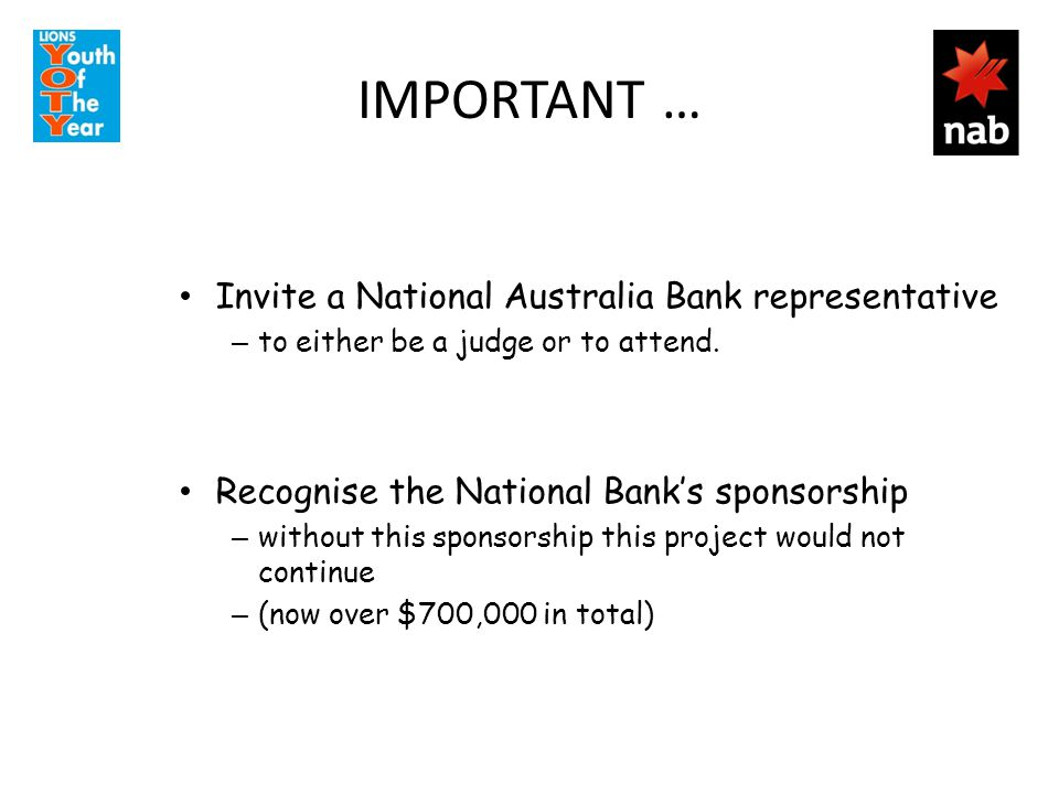 IMPORTANT … Invite a National Australia Bank representative – to either be a judge or to attend.
